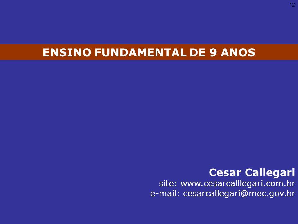 12 Cesar Callegari site: www.cesarcalllegari.com.br e-mail: cesarcallegari@mec.gov.br ENSINO FUNDAMENTAL DE 9 ANOS