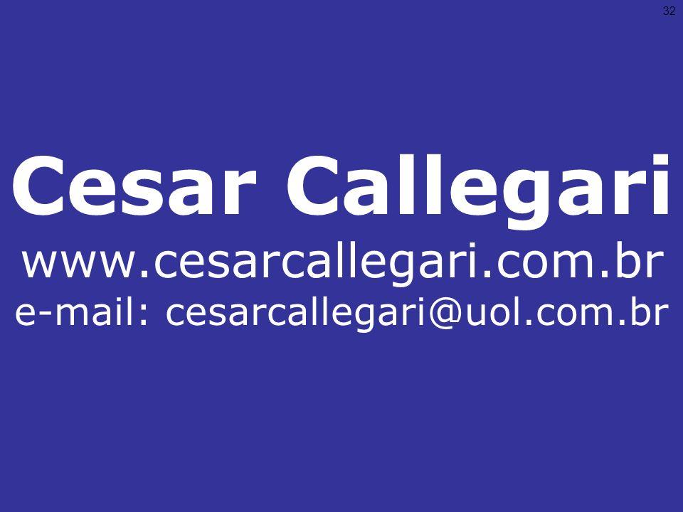 32 Cesar Callegari www.cesarcallegari.com.br e-mail: cesarcallegari@uol.com.br