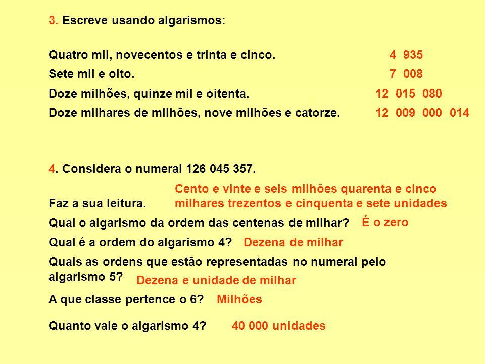 3.Escreve usando algarismos: Quatro mil, novecentos e trinta e cinco.