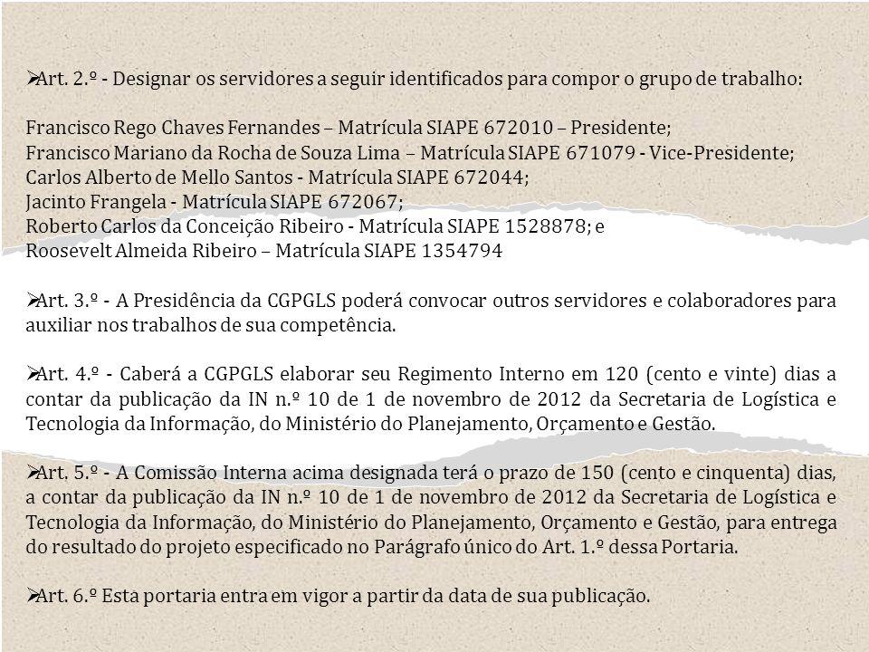 Art. 2.º - Designar os servidores a seguir identificados para compor o grupo de trabalho: Francisco Rego Chaves Fernandes – Matrícula SIAPE 672010 – P