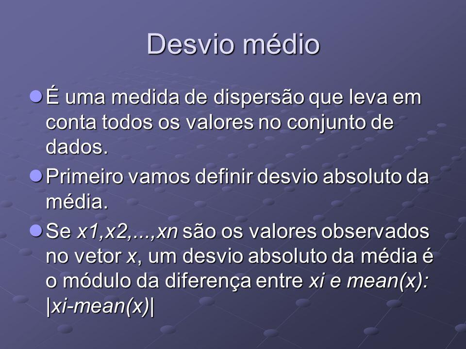 Desvio médio É uma medida de dispersão que leva em conta todos os valores no conjunto de dados.