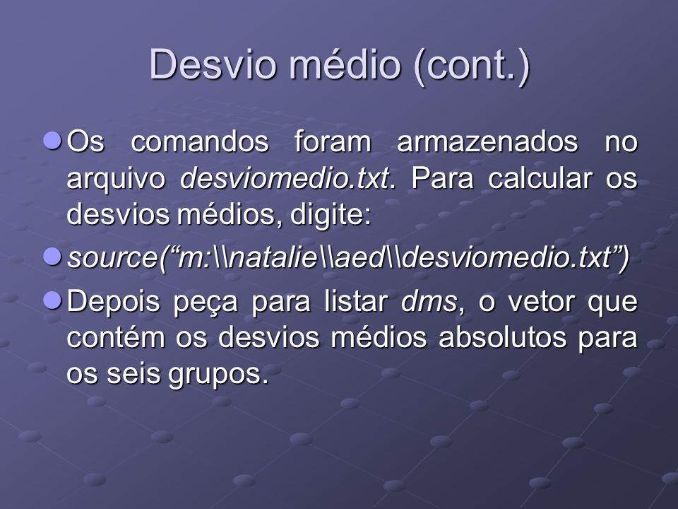 Desvio médio (cont.) Os comandos foram armazenados no arquivo desviomedio.txt.