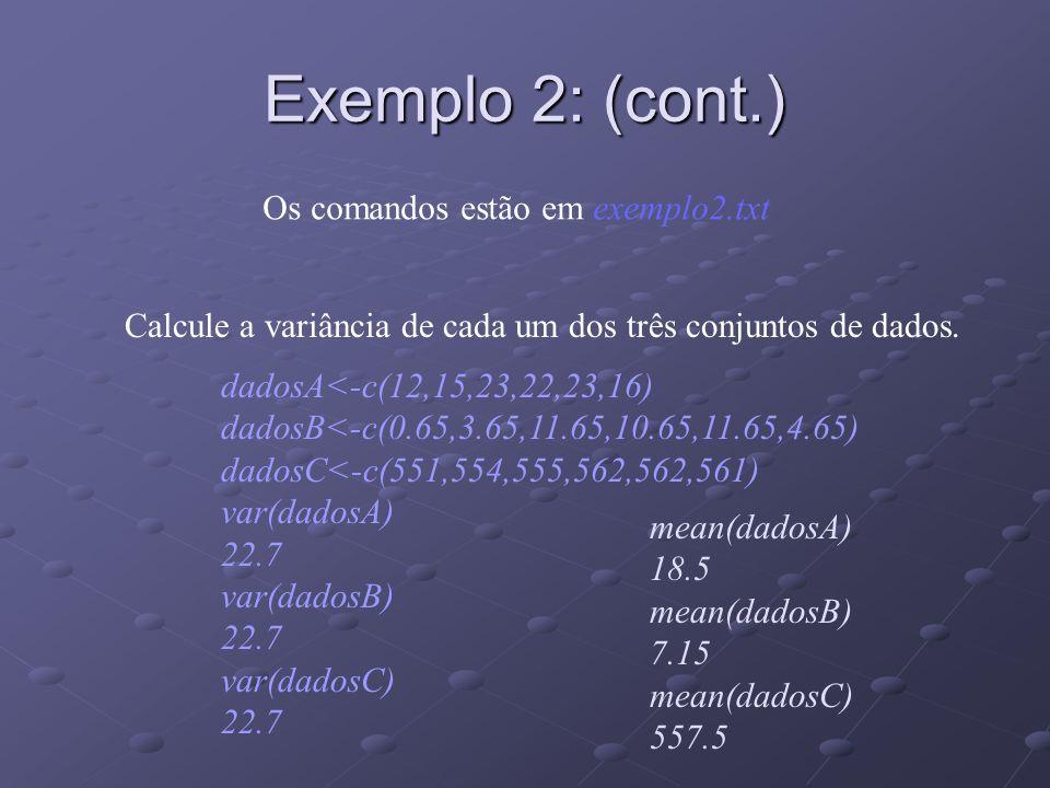 Exemplo 2: (cont.) Calcule a variância de cada um dos três conjuntos de dados.