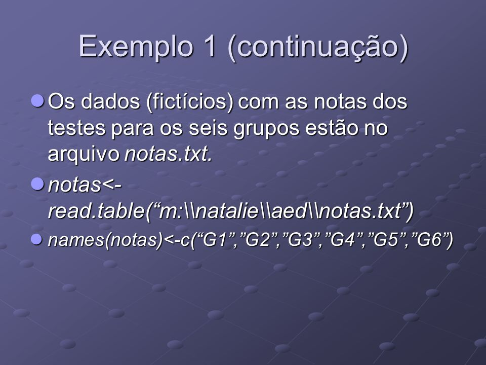 Exemplo 1 (continuação) Os dados (fictícios) com as notas dos testes para os seis grupos estão no arquivo notas.txt.