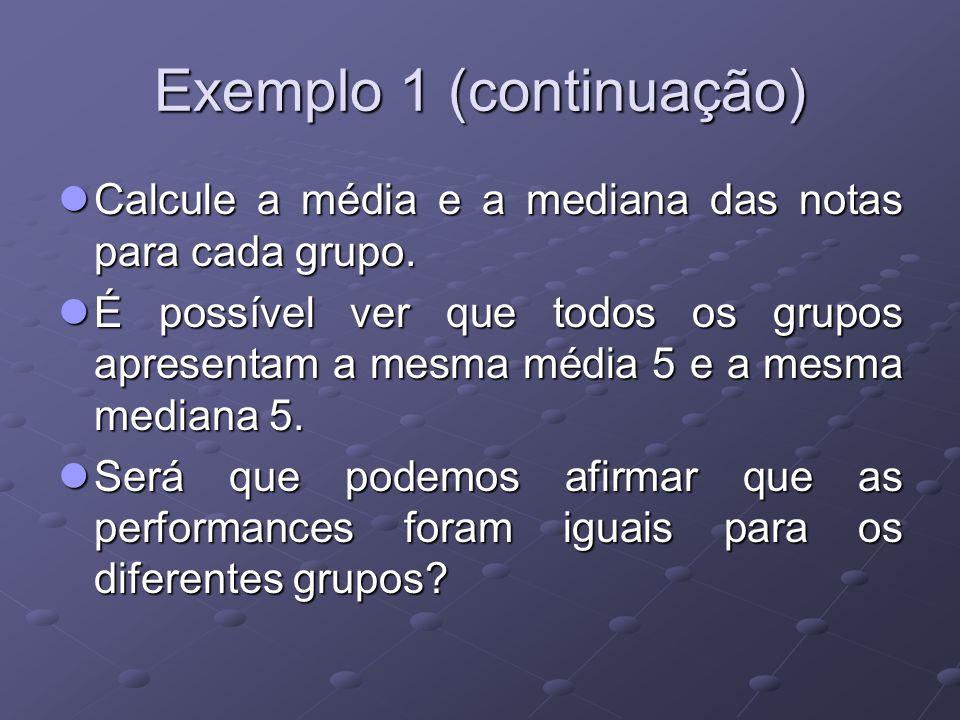 Exemplo 1 (continuação) Calcule a média e a mediana das notas para cada grupo.