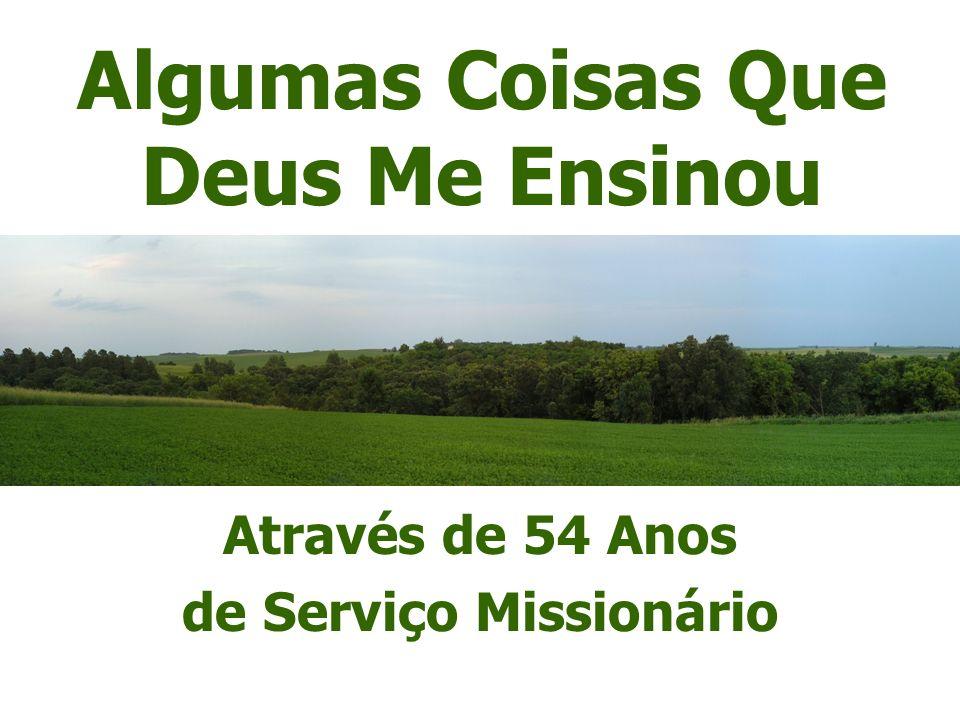 Algumas Coisas Que Deus Me Ensinou Através de 54 Anos de Serviço Missionário