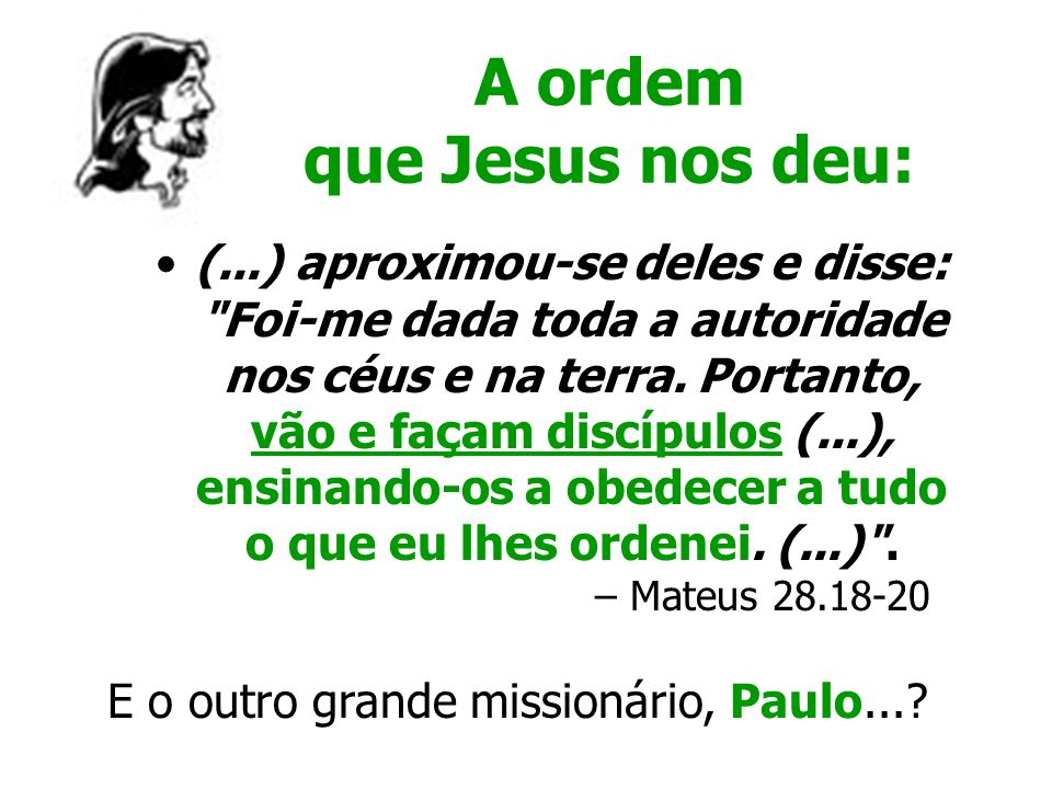 A ordem que Jesus nos deu: (...) aproximou-se deles e disse: