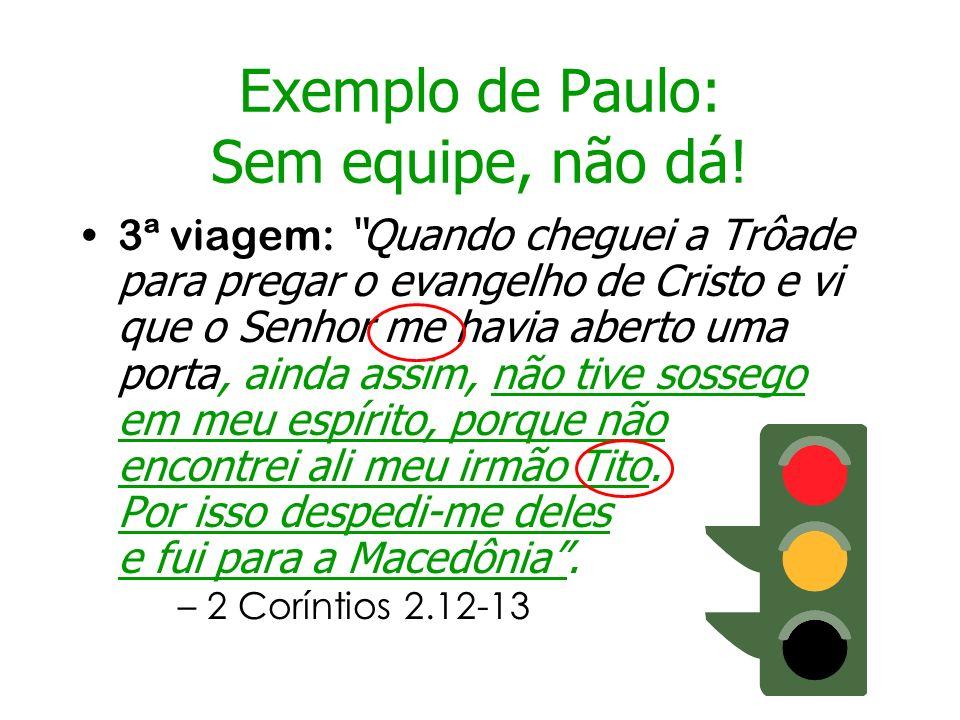 Exemplo de Paulo: Sem equipe, não dá! 3ª viagem: Quando cheguei a Trôade para pregar o evangelho de Cristo e vi que o Senhor me havia aberto uma porta