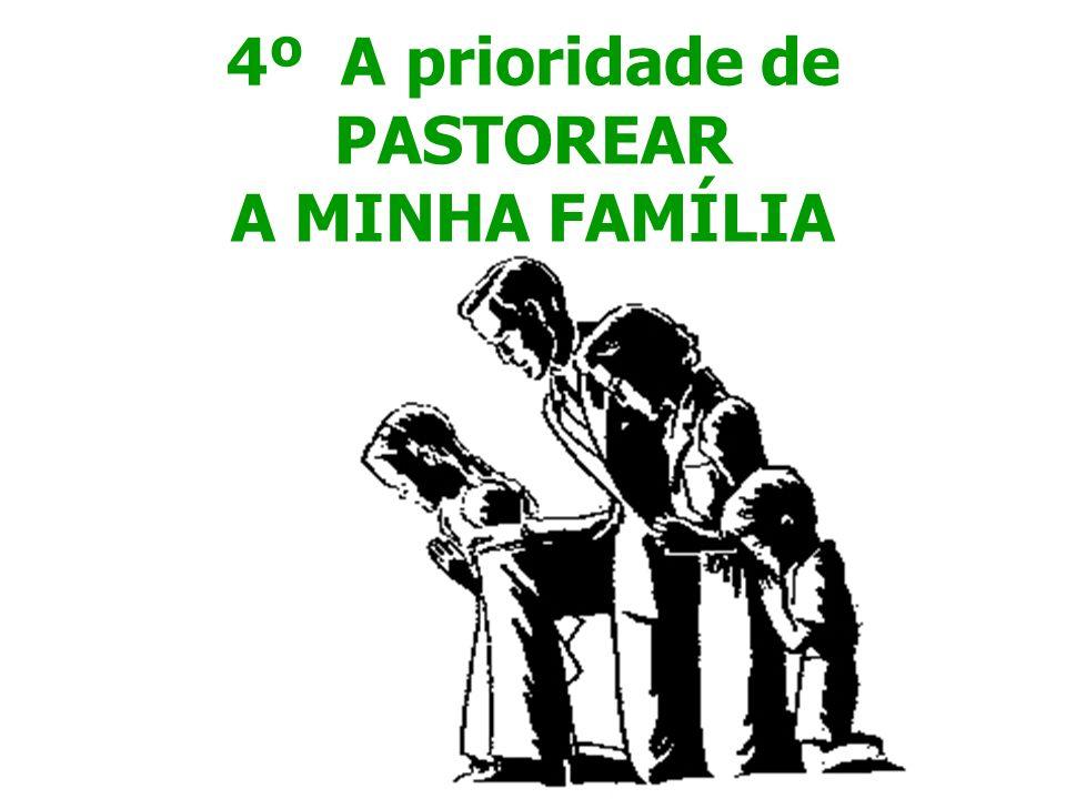4º A prioridade de PASTOREAR A MINHA FAMÍLIA