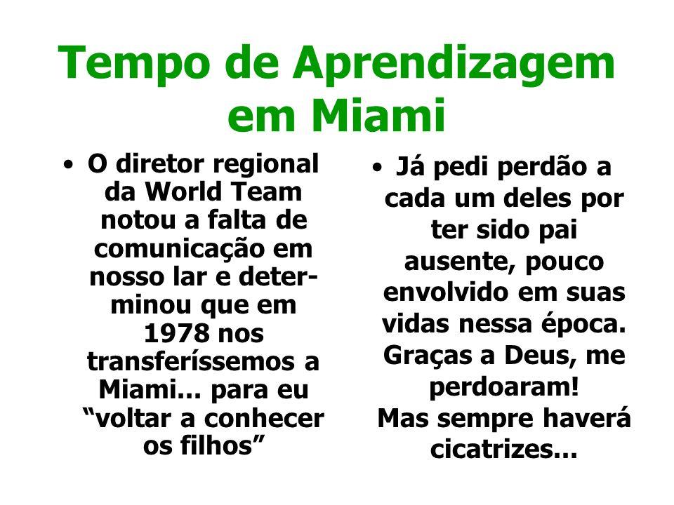 Tempo de Aprendizagem em Miami O diretor regional da World Team notou a falta de comunicação em nosso lar e deter- minou que em 1978 nos transferíssem