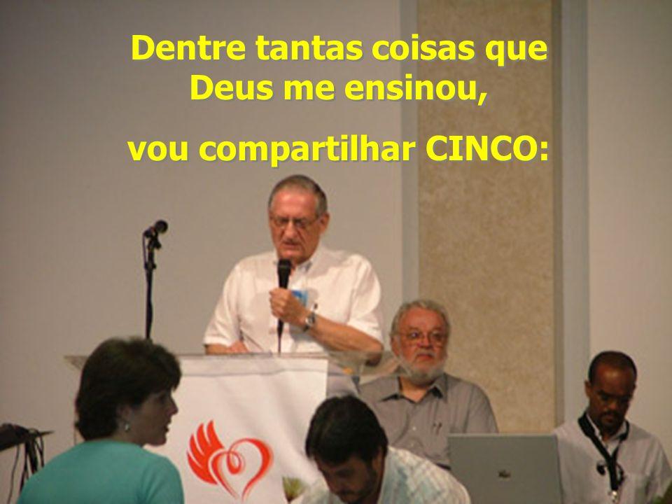 Dentre tantas coisas que Deus me ensinou, vou compartilhar CINCO: Dentre tantas coisas que Deus me ensinou, vou compartilhar CINCO: