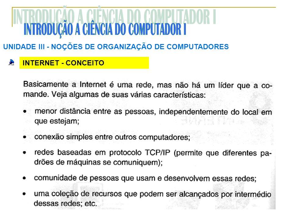 UNIDADE III NOÇÕES DE ORGANIZAÇÃO DE COMPUTADORES INTERNET - CONCEITO
