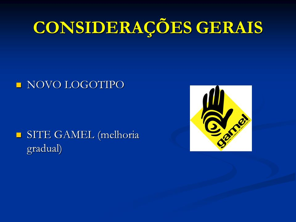 CONSIDERAÇÕES GERAIS NOVO LOGOTIPO NOVO LOGOTIPO SITE GAMEL (melhoria gradual) SITE GAMEL (melhoria gradual)