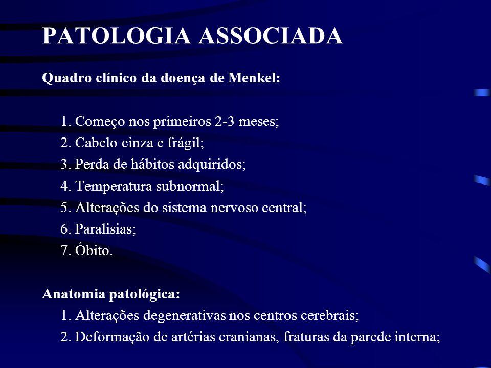 PATOLOGIA ASSOCIADA Quadro clínico da doença de Menkel: 1. Começo nos primeiros 2-3 meses; 2. Cabelo cinza e frágil; 3. Perda de hábitos adquiridos; 4