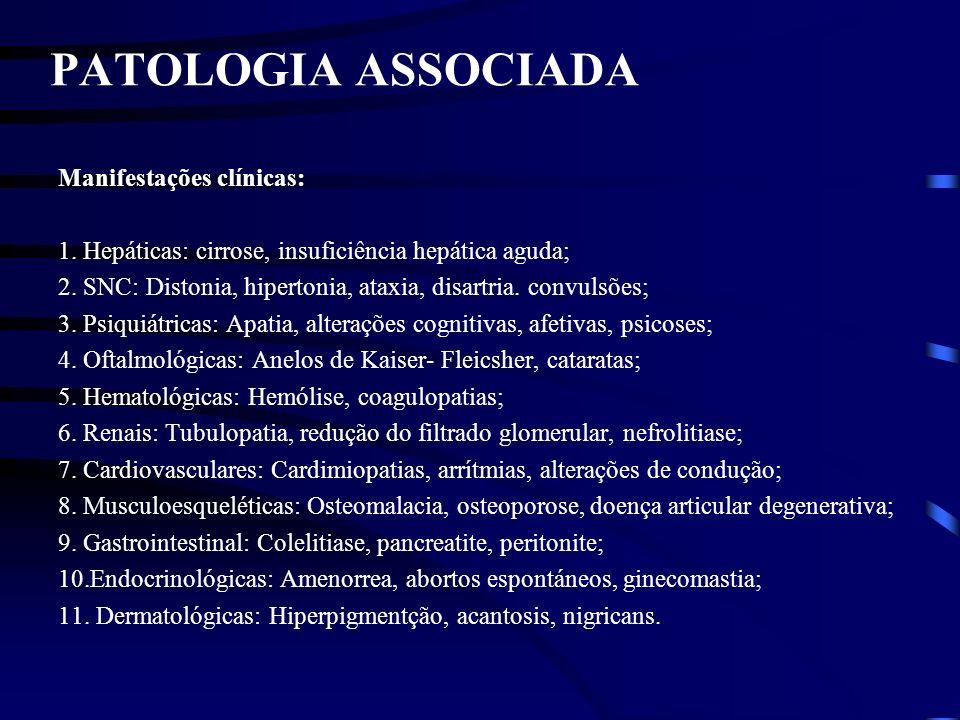 PATOLOGIA ASSOCIADA Manifestações clínicas: 1. Hepáticas: cirrose, insuficiência hepática aguda; 2. SNC: Distonia, hipertonia, ataxia, disartria. conv
