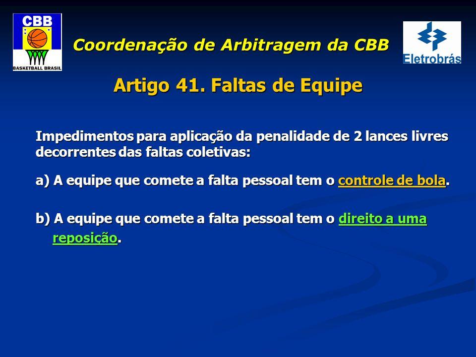 Coordenação de Arbitragem da CBB Artigo 41. Faltas de Equipe Impedimentos para aplicação da penalidade de 2 lances livres decorrentes das faltas colet