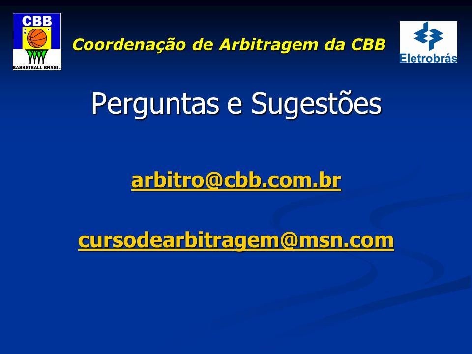 Coordenação de Arbitragem da CBB Perguntas e Sugestões arbitro@cbb.com.br cursodearbitragem@msn.com