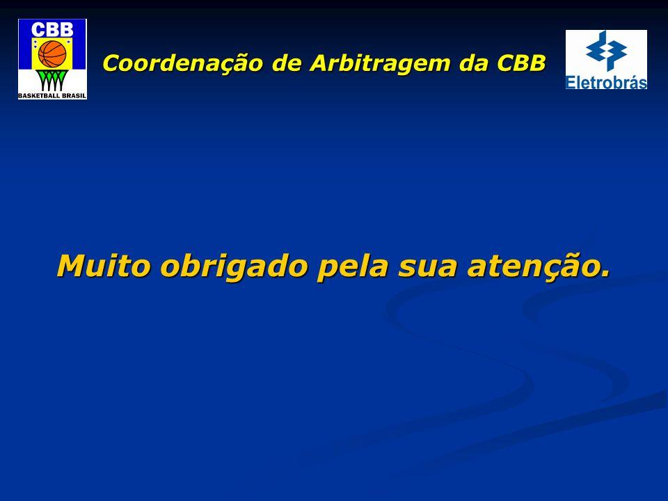 Coordenação de Arbitragem da CBB Muito obrigado pela sua atenção.