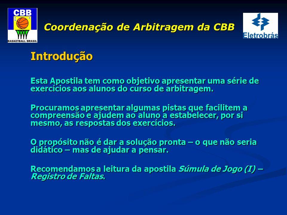 Coordenação de Arbitragem da CBB Introdução Esta Apostila tem como objetivo apresentar uma série de exercícios aos alunos do curso de arbitragem. Proc