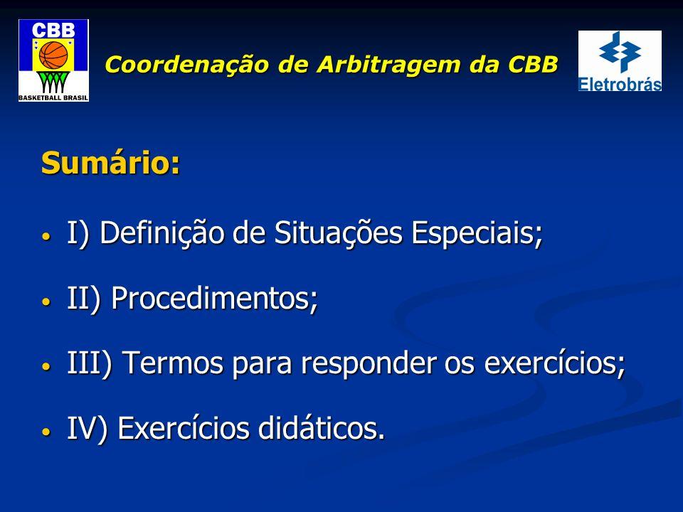 Coordenação de Arbitragem da CBB Sumário: I) Definição de Situações Especiais; I) Definição de Situações Especiais; II) Procedimentos; II) Procediment