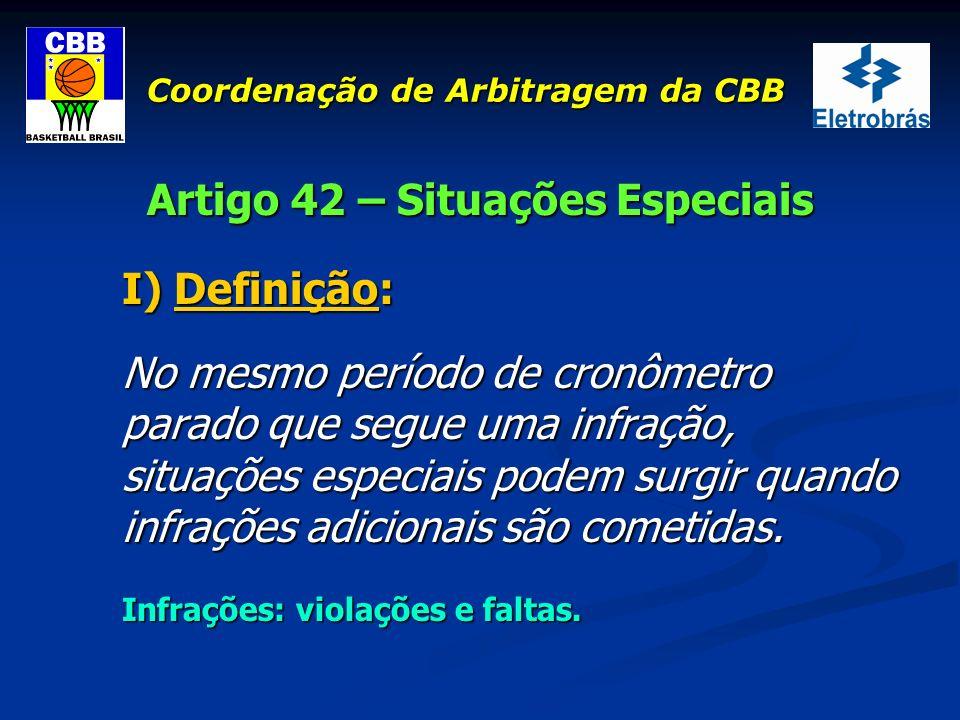 Coordenação de Arbitragem da CBB Artigo 42 – Situações Especiais I) Definição: No mesmo período de cronômetro parado que segue uma infração, situações