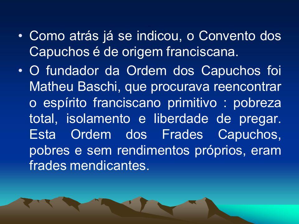 Como atrás já se indicou, o Convento dos Capuchos é de origem franciscana.