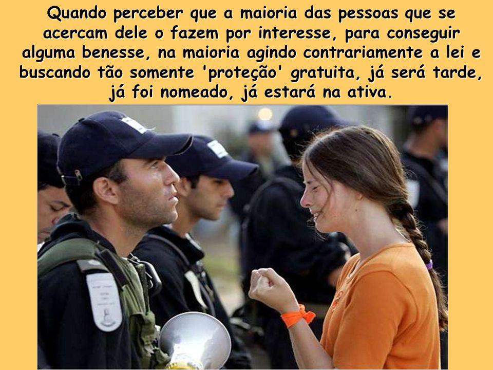 Nenhum pai vai querer tê-lo para genro e se for mulher, a maioria não quer ter uma policial como filha.