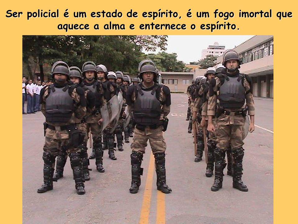 Ser policial não é ter definida uma função, exercer determinado cargo, estar na ativa.