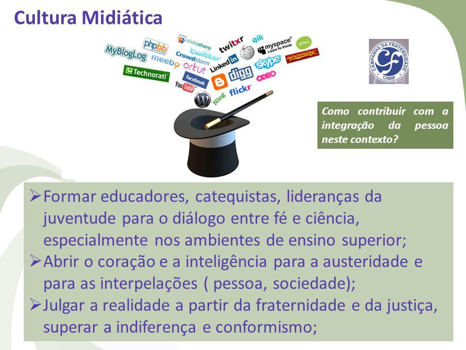 Cultura Midiática Como contribuir com a integração da pessoa neste contexto? Formar educadores, catequistas, lideranças da juventude para o diálogo en