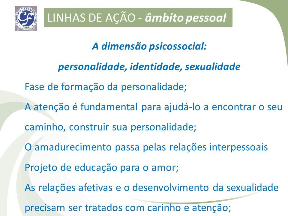 A dimensão psicossocial: personalidade, identidade, sexualidade Fase de formação da personalidade; A atenção é fundamental para ajudá-lo a encontrar o