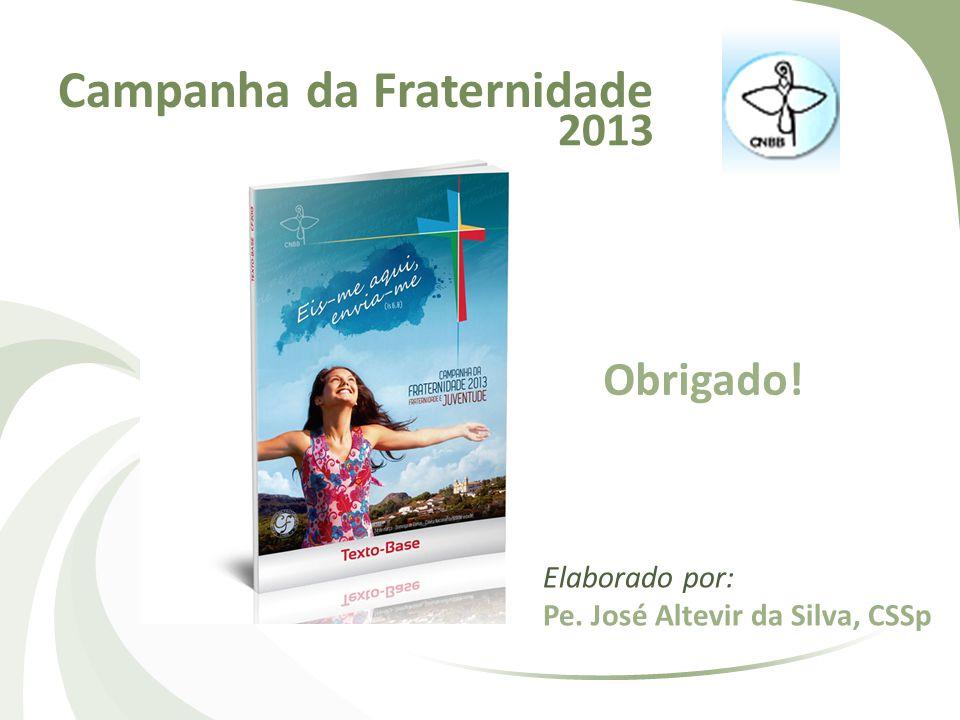 Campanha da Fraternidade Obrigado! Elaborado por: Pe. José Altevir da Silva, CSSp 2013