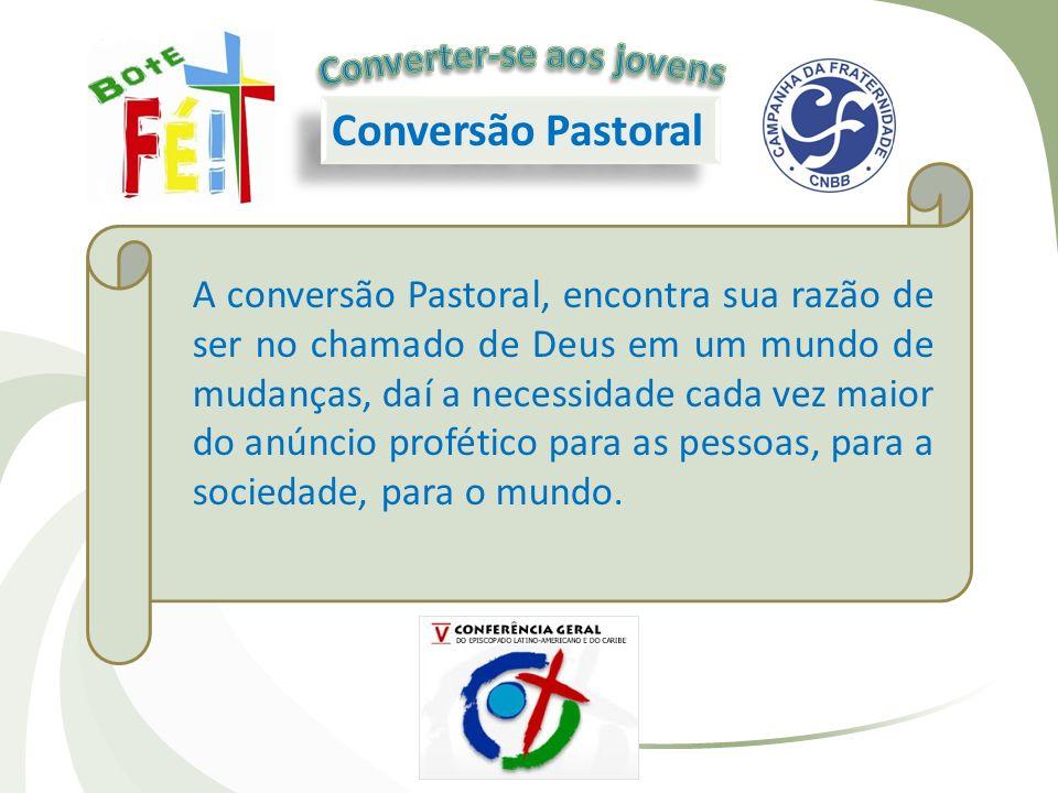 Conversão Pastoral A conversão Pastoral, encontra sua razão de ser no chamado de Deus em um mundo de mudanças, daí a necessidade cada vez maior do anú