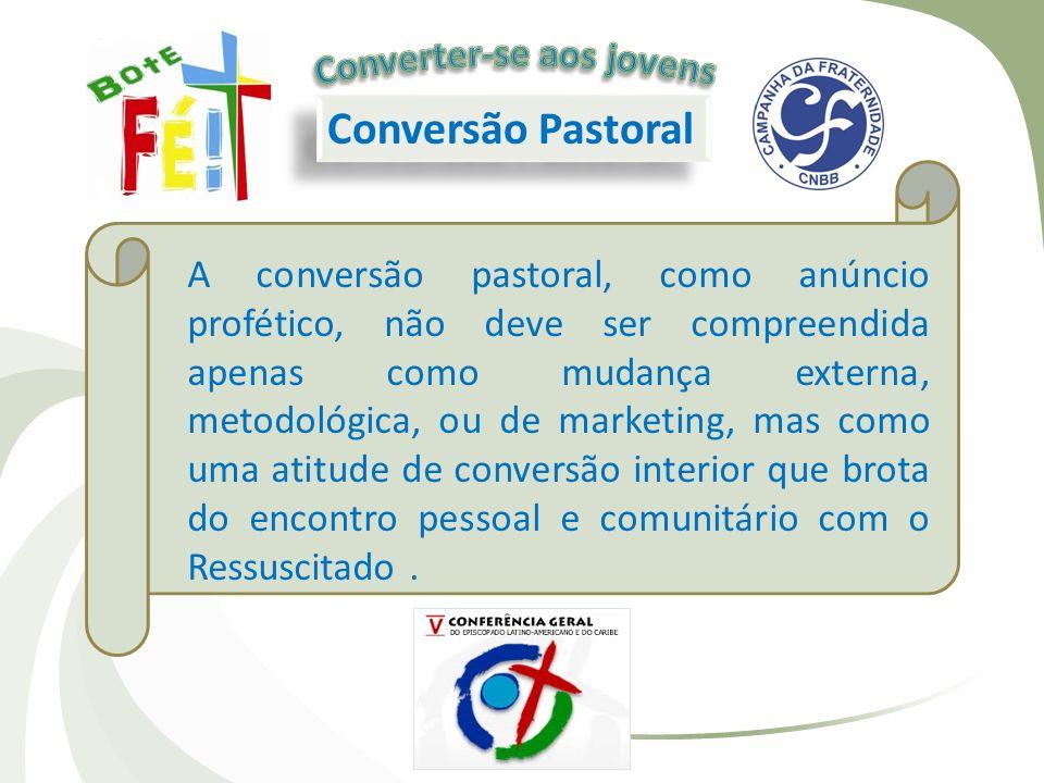 Conversão Pastoral A conversão pastoral, como anúncio profético, não deve ser compreendida apenas como mudança externa, metodológica, ou de marketing,