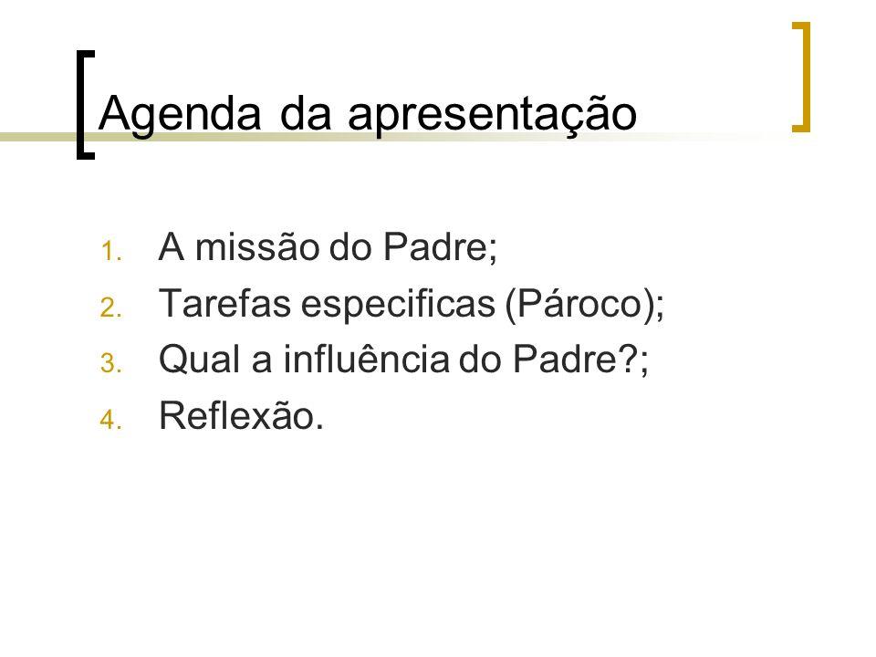 Agenda da apresentação 1. A missão do Padre; 2. Tarefas especificas (Pároco); 3. Qual a influência do Padre?; 4. Reflexão.