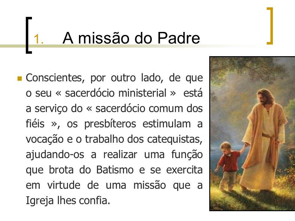 1. A missão do Padre Conscientes, por outro lado, de que o seu « sacerdócio ministerial » está a serviço do « sacerdócio comum dos fiéis », os presbít