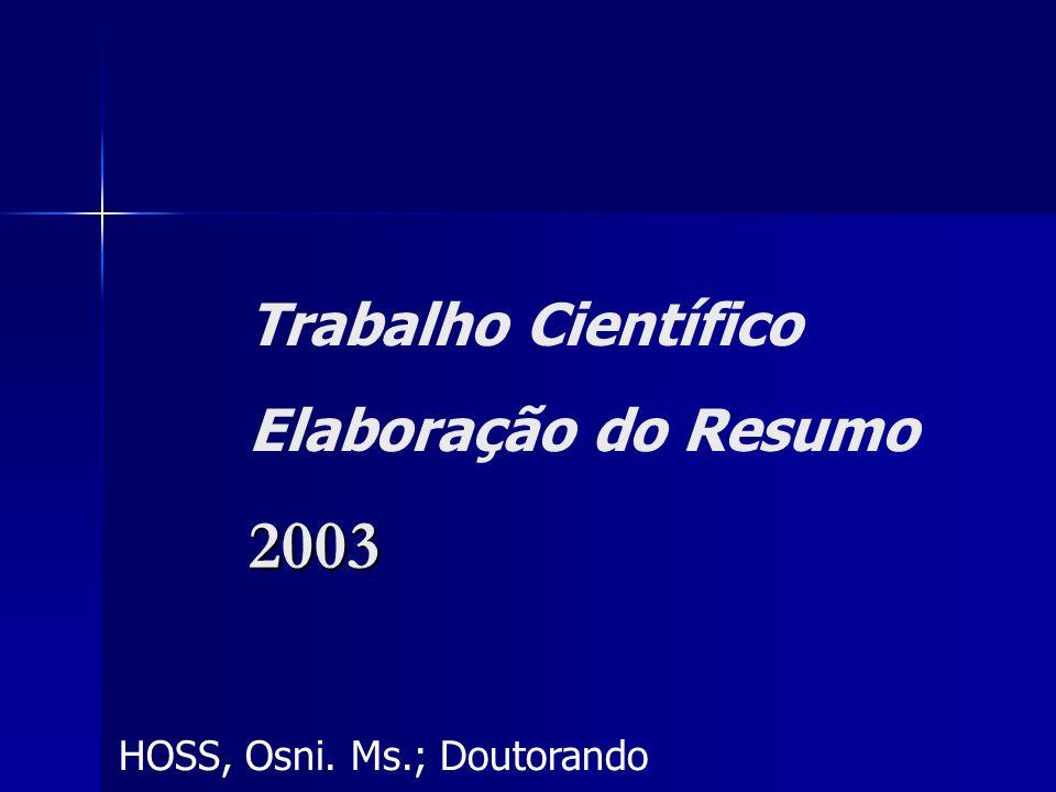 HOSS, Osni. Ms.; Doutorando Trabalho Científico Elaboração do Resumo2003