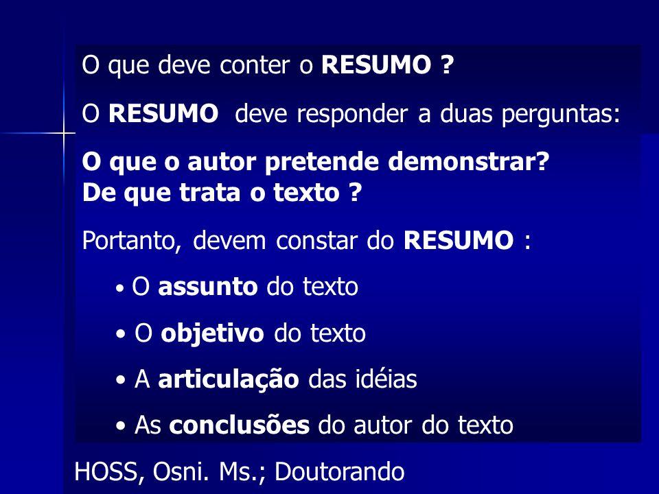 HOSS, Osni.Ms.; Doutorando O que deve conter o RESUMO .