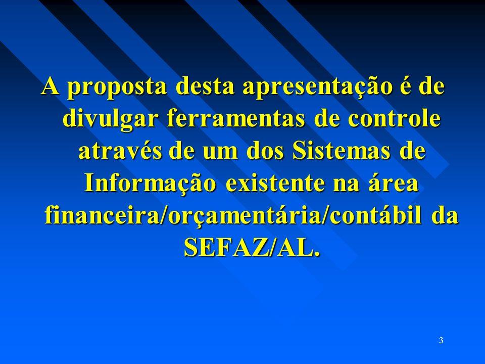 3 A proposta desta apresentação é de divulgar ferramentas de controle através de um dos Sistemas de Informação existente na área financeira/orçamentár