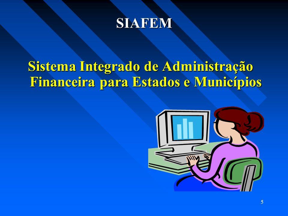 6 SIAFEM É um sistema que processa e controla a execução orçamentária, financeira, patrimonial e contábil através de terminais instalados em toda Administração Pública