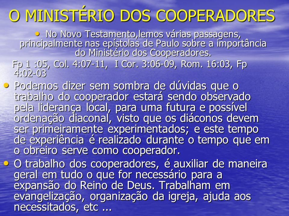 O MINISTÉRIO DOS COOPERADORES No Novo Testamento,lemos várias passagens, principalmente nas epístolas de Paulo sobre a importância do Ministério dos C