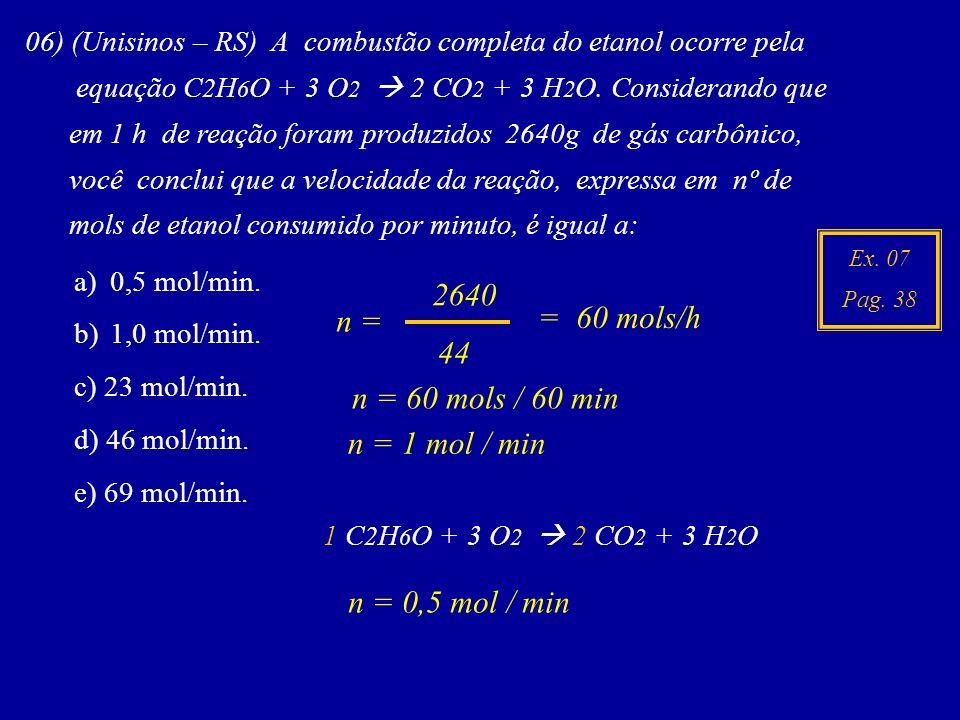 Ex. 07 Pag. 38 06) (Unisinos – RS) A combustão completa do etanol ocorre pela equação C 2 H 6 O + 3 O 2 2 CO 2 + 3 H 2 O. Considerando que em 1 h de r