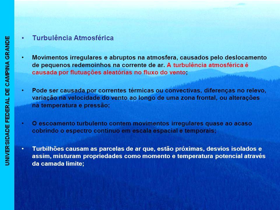 Turbulência Atmosférica Movimentos irregulares e abruptos na atmosfera, causados pelo deslocamento de pequenos redemoinhos na corrente de ar.