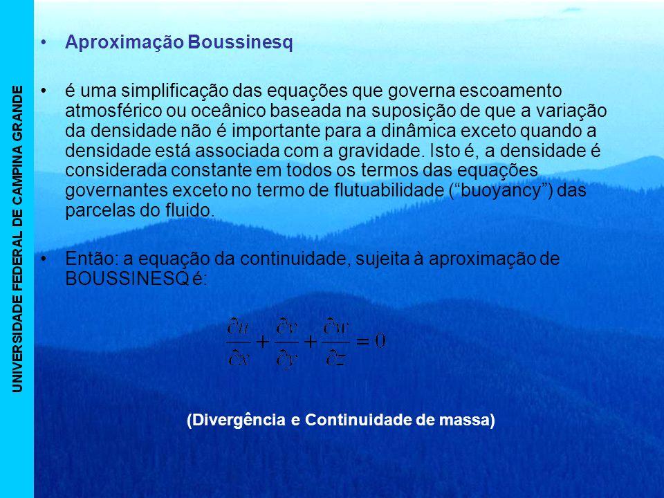 Aproximação Boussinesq é uma simplificação das equações que governa escoamento atmosférico ou oceânico baseada na suposição de que a variação da densidade não é importante para a dinâmica exceto quando a densidade está associada com a gravidade.