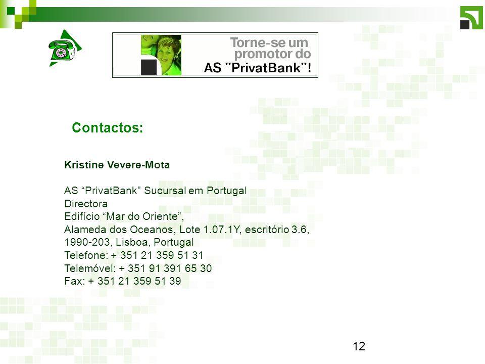 12 Kristine Vevere-Mota AS PrivatBank Sucursal em Portugal Directora Edifício Mar do Oriente, Alameda dos Oceanos, Lote 1.07.1Y, escritório 3.6, 1990-203, Lisboa, Portugal Telefone: + 351 21 359 51 31 Telemóvel: + 351 91 391 65 30 Fax: + 351 21 359 51 39 Contactos: