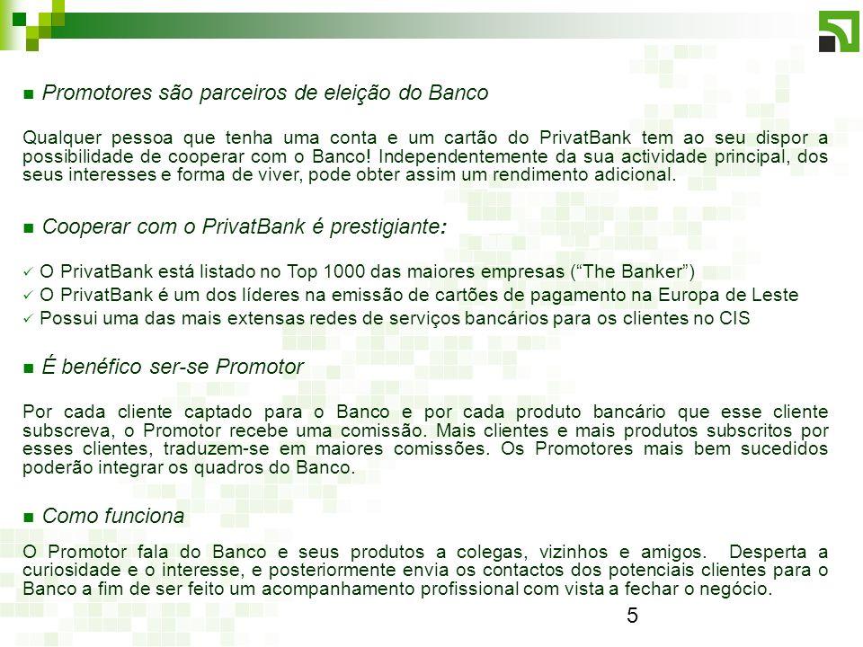 5 Promotores são parceiros de eleição do Banco Qualquer pessoa que tenha uma conta e um cartão do PrivatBank tem ao seu dispor a possibilidade de cooperar com o Banco.