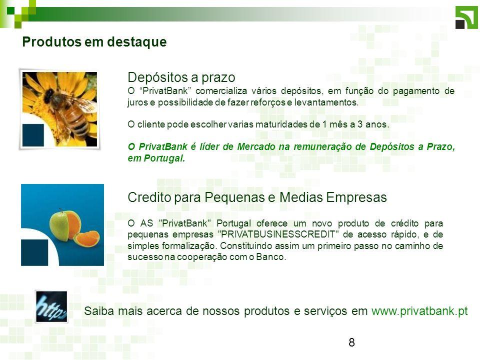 8 Produtos em destaque Credito para Pequenas e Medias Empresas O AS PrivatBank Portugal oferece um novo produto de crédito para pequenas empresas PRIVATBUSINESSCREDIT de acesso rápido, e de simples formalização.