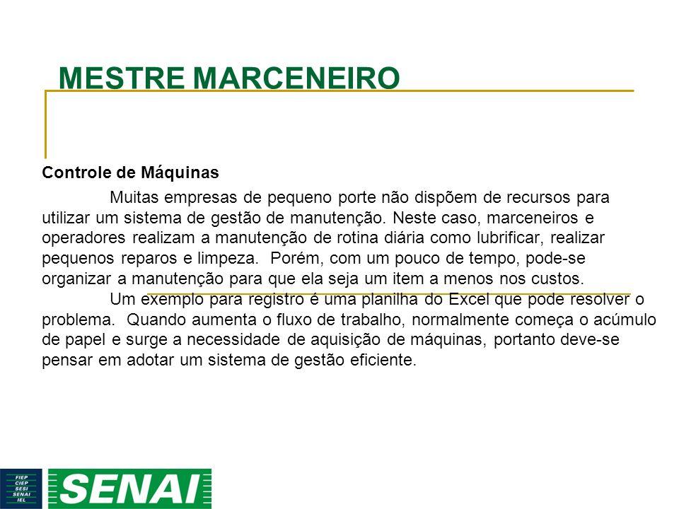 MESTRE MARCENEIRO Controle de Máquinas Muitas empresas de pequeno porte não dispõem de recursos para utilizar um sistema de gestão de manutenção. Nest