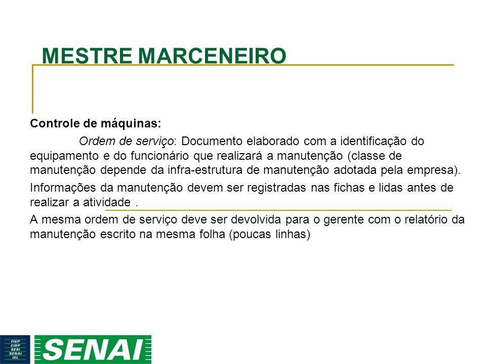 MESTRE MARCENEIRO Controle de máquinas: Ordem de serviço: Documento elaborado com a identificação do equipamento e do funcionário que realizará a manu