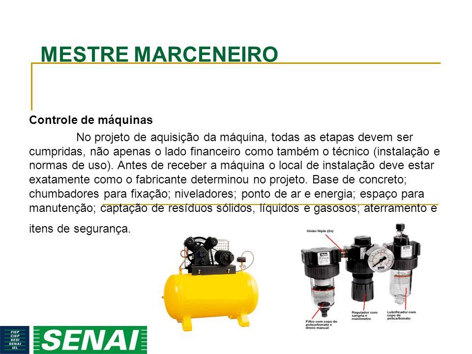 MESTRE MARCENEIRO Controle de máquinas No projeto de aquisição da máquina, todas as etapas devem ser cumpridas, não apenas o lado financeiro como tamb