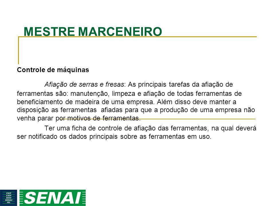 MESTRE MARCENEIRO Controle de máquinas Afiação de serras e fresas: As principais tarefas da afiação de ferramentas são: manutenção, limpeza e afiação